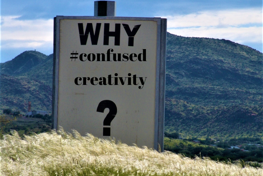 Confusion leading to Creativity